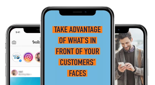 Take Advantage of what's in front of your customers' faces: be on their phone screens, literally.